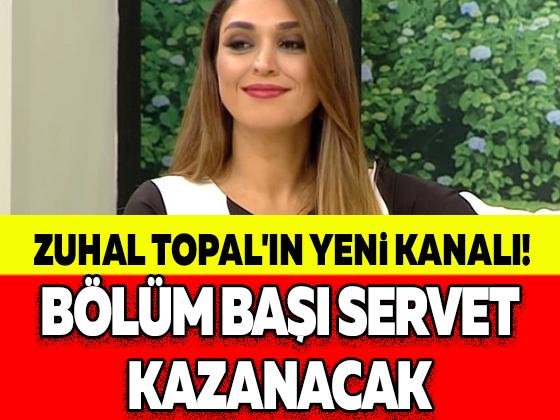 ZUHAL TOPAL'IN YENİ KANALI! BÖLÜM BAŞI SERVET KAZANACAK