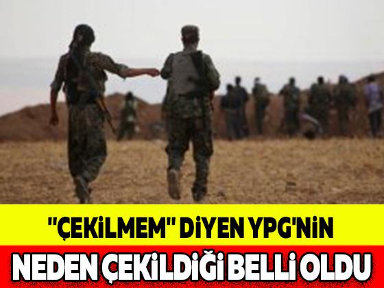 """""""ÇEKİLMEM"""" DİYEN YPG'NİN NEDEN ÇEKİLDİĞİ BELLİ OLDU"""