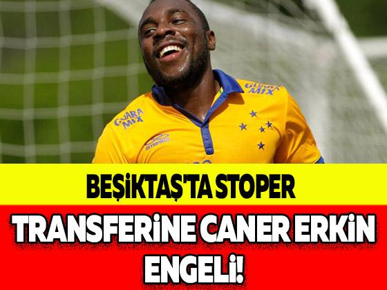 BEŞİKTAŞ'TA STOPER TRANSFERİNE CANER ERKİN ENGELİ!