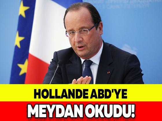 HOLLANDE ABD'YE MEYDAN OKUDU!