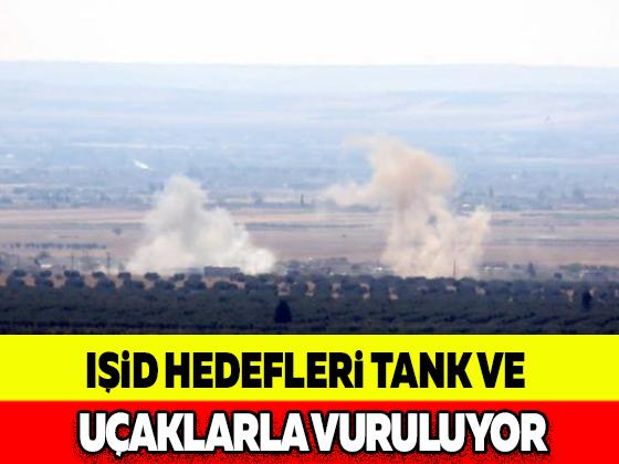 IŞİD HEDEFLERİ TANK VE UÇAKLARLA VURULUYOR