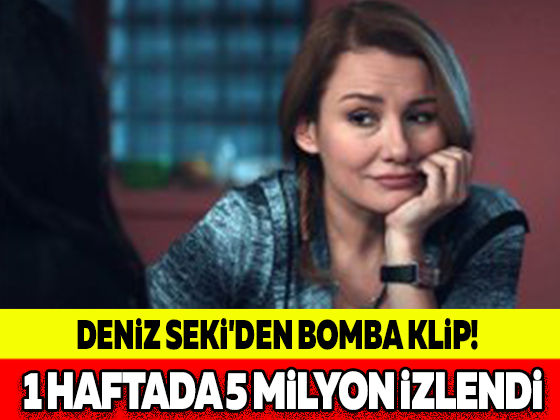 DENİZ SEKİ'DEN BOMBA KLİP! 1 HAFTADA 5 MİLYON İZLENDİ