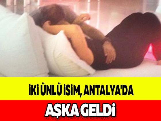 İKİ ÜNLÜ İSİM, ANTALYA'DA AŞKA GELDİ