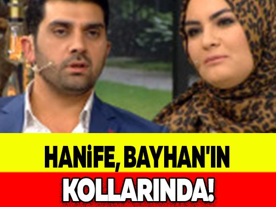 HANİFE, BAYHAN'IN KOLLARINDA!