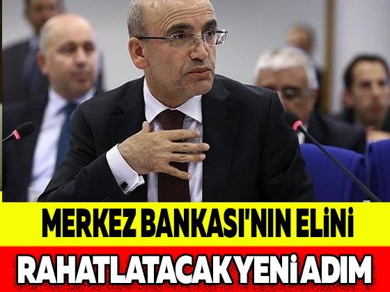 MERKEZ BANKASI'NIN ELİNİ RAHATLATACAK YENİ ADIM