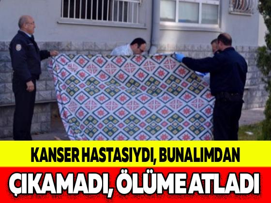 KANSER HASTASIYDI, BUNALIMDAN ÇIKAMADI, ÖLÜME ATLADI