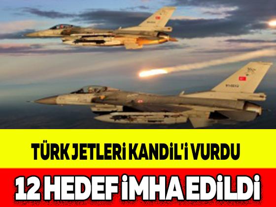 TÜRK JETLERİ KANDİL'İ VURDU, 12 HEDEF İMHA EDİLDİ
