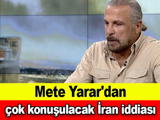 Mete Yarar'dan çok konuşulacak İran iddiası