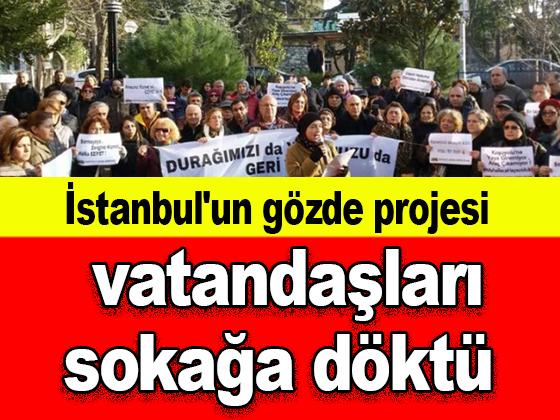 İstanbul'un gözde projesi vatandaşları sokağa döktü
