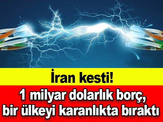 İran kesti! 1 milyar dolarlık borç, bir ülkeyi karanlıkta bıraktı