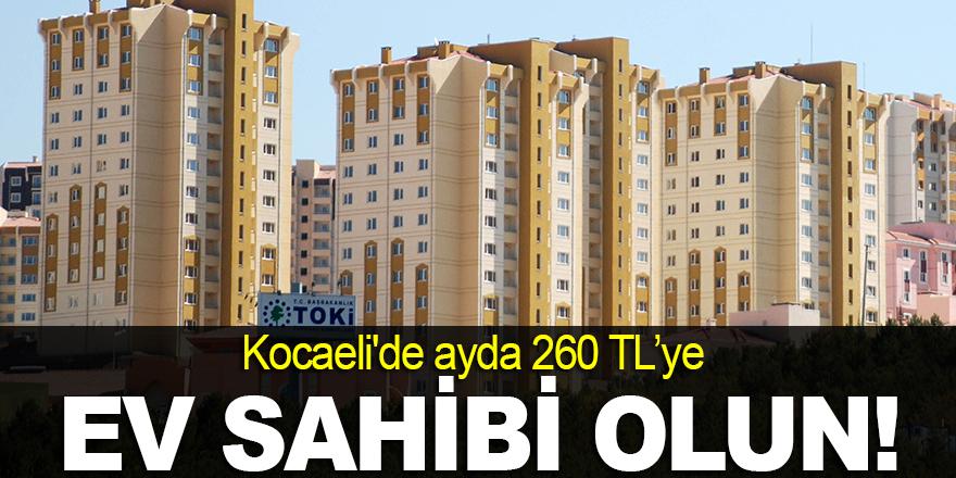 Kocaeli'de ayda 260 TL'ye ev sahibi olun