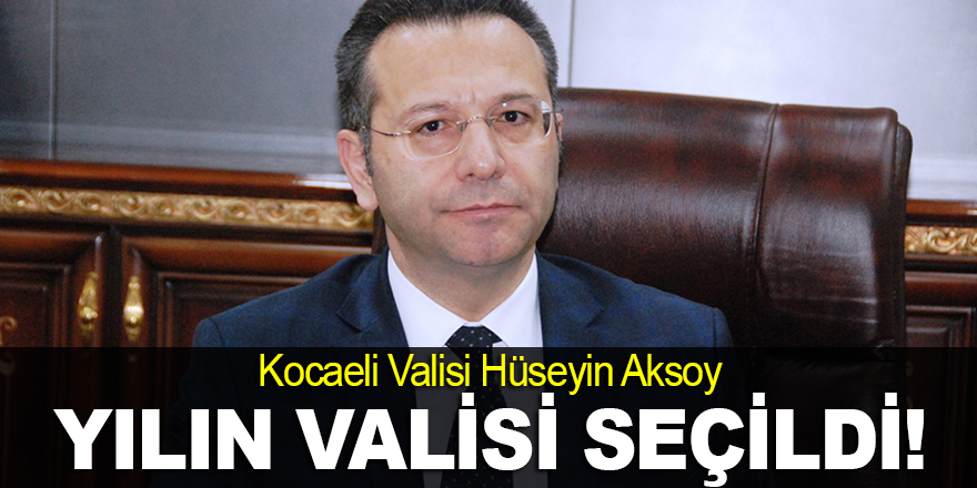 Hüseyin Aksoy yılın valisi seçildi