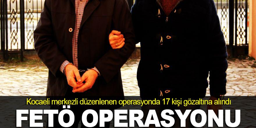 Kocaeli merkezli FETÖ operasyonu: 17 gözaltı