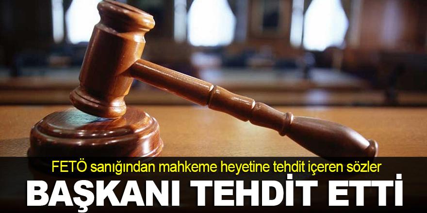 Mahkeme heyetini tehdit etti