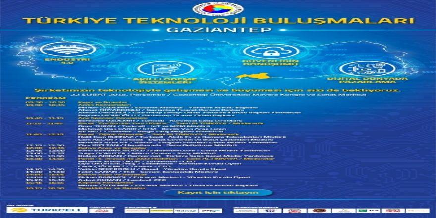 Türkiye teknoloji buluşmaları 22 şubat'ta Gaziantep'te gerçekleşecek