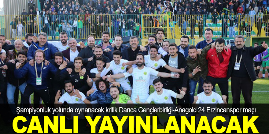 Darıca-Erzincan maçı canlı yayınlanacak