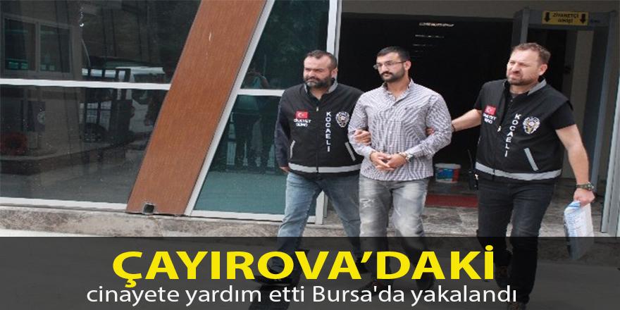 Çayırova'daki cinayete yardım etti Bursa'da yakalandı