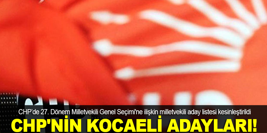 İşte CHP'nin Kocaeli adayları!