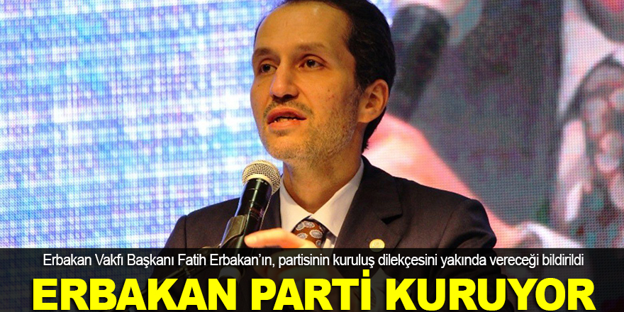 Fatih Erbakan parti kuruyor