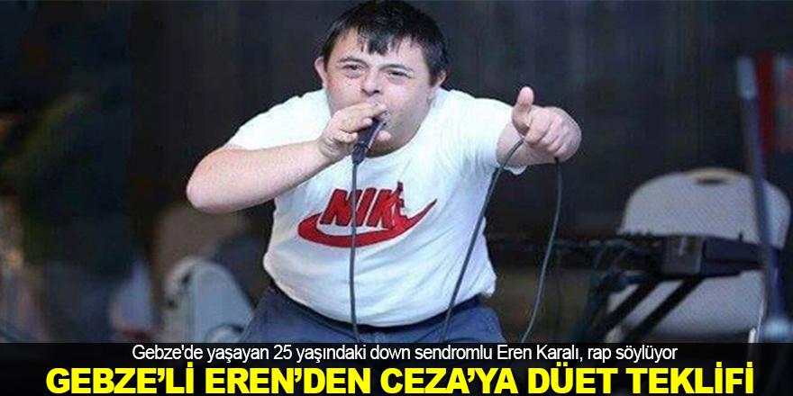 Gebze'li Eren'den Ceza'ya düet teklifi