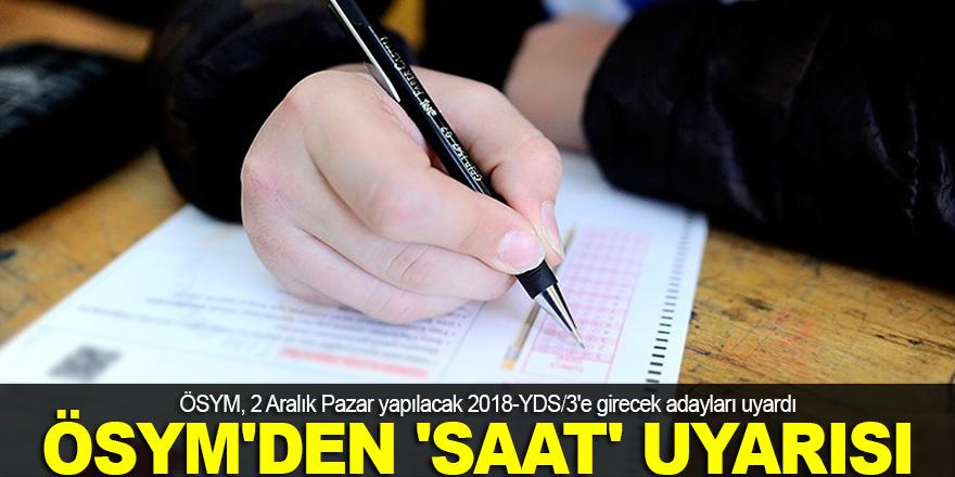 ÖSYM'den YDS adaylarına 'saat' uyarısı