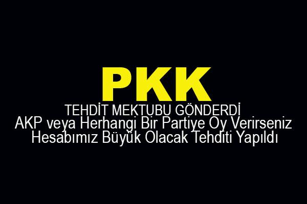 PKK'dan Tehdit: Oyunuz AKP veya Başka Partiye Giderse Hesabımız Büyük Olacak