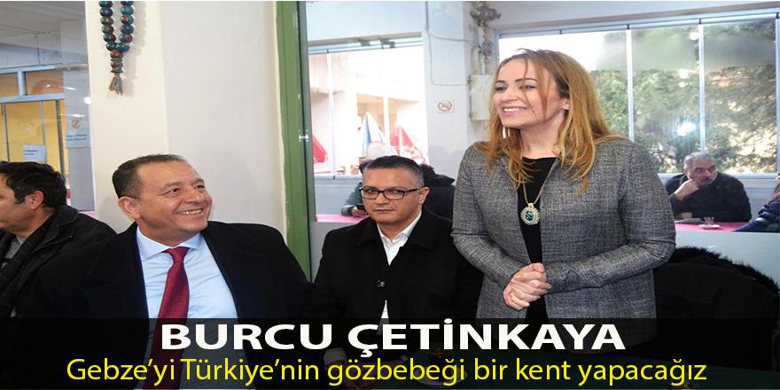 Gebze'yi Türkiye'nin gözbebeği bir kent yapacağız