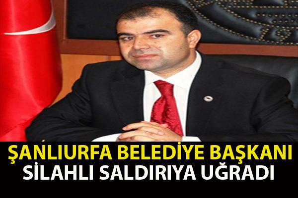 Şanlıurfa Büyükşehir Belediye Başkanı'na Silahlı Saldırı