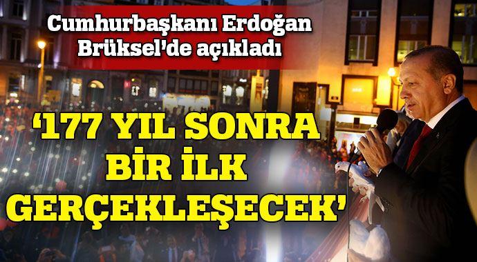 Erdoğan Brüksel'de açıkladı! 177 yıl sonra bir ilk