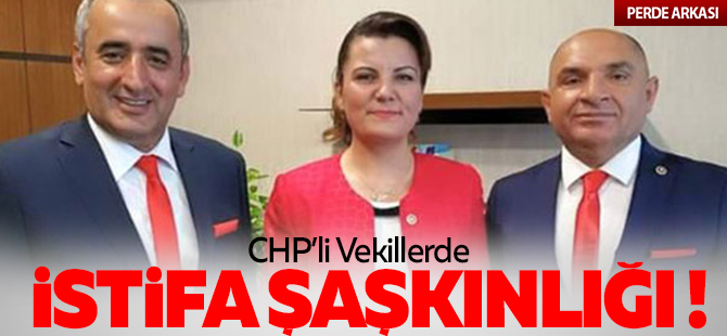 CHP'li vekillerde istifa şaşkınlığı