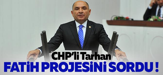 CHP'li Tarhan Fatih projesini sordu