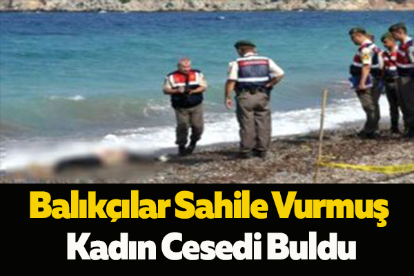 Balıkçılar Sahile Vurmuş Kadın Cesedi Buldu
