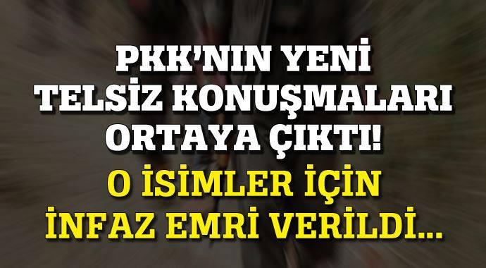 PKK'NIN YENİ TELSİZ KONUŞMALARI ORTAYA ÇIKTI!