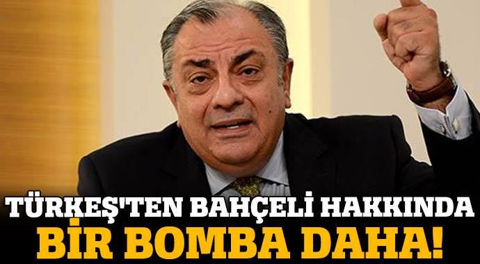 TÜRKEŞ'TEN BAHÇELİ HAKKINDA BİR BOMBA DAHA!