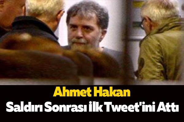 Ahmet Hakan Saldırı Sonrası İlk Tweet'ini Attı
