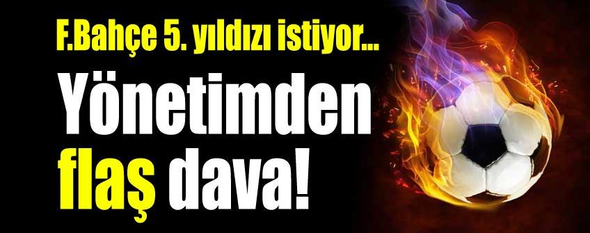 Fenerbahçe 5. yıldızı istiyor!