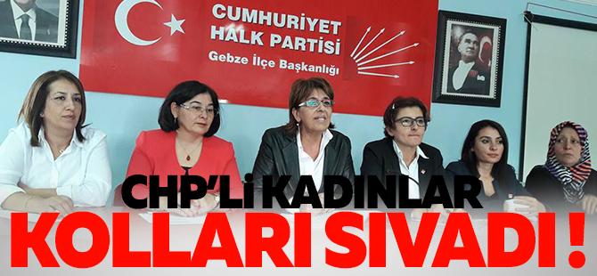 CHP'li kadınlar kolları sıvadı