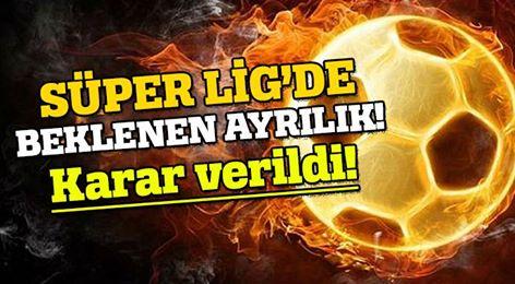 SÜPER LİG'DE BEKLENEN AYRILIK!