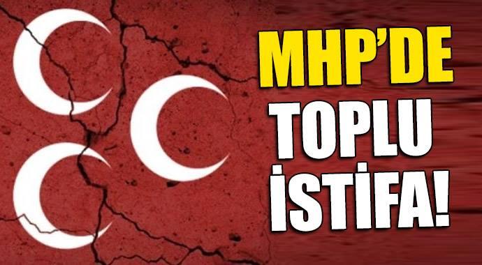MHP'DE TOPLU İSTİFA!..