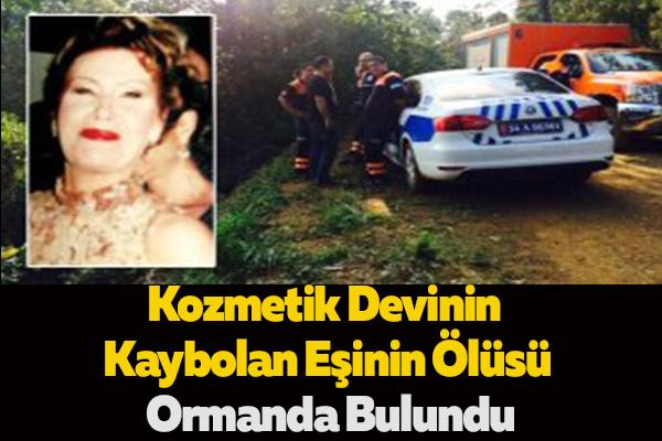 Kozmetik Devinin Kaybolan Eşinin Ölüsü Ormanda Bulundu