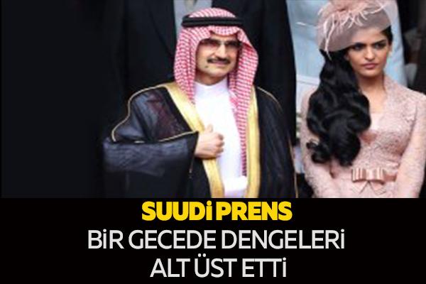 SUUDİ PRENS BİR GECEDE DENGELERİ ALT ÜST ETTİ