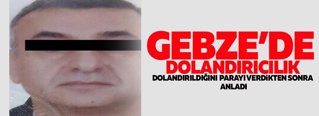 GEBZE'DE DOLANDIRICILIK
