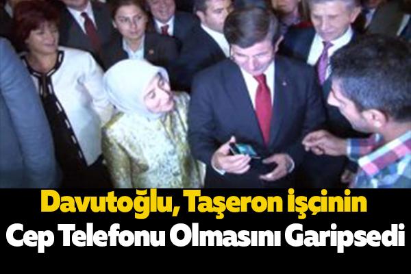 Davutoğlu, Taşeron İşçinin Cep Telefonu Olmasını Garipsedi