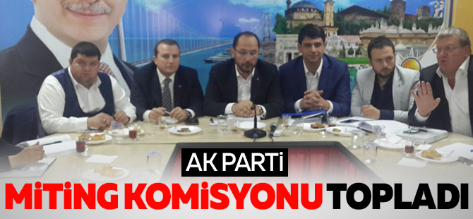 AK Parti miting komisyonu toplandı