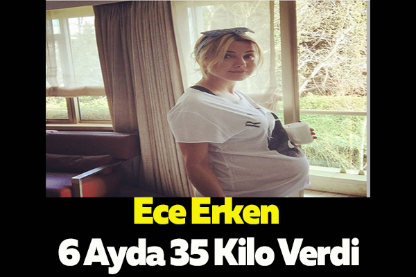 Ece Erken 6 Ayda 35 Kilo Verdi