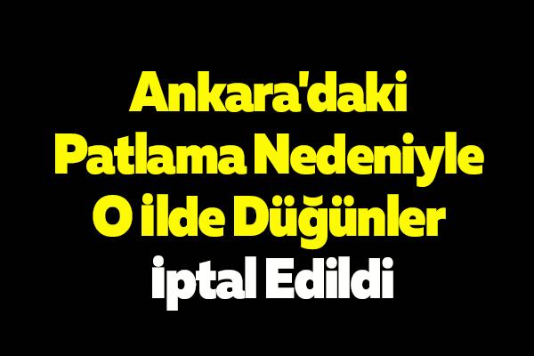 Ankara'daki Patlama Nedeniyle O İlde Düğünler İptal Edildi