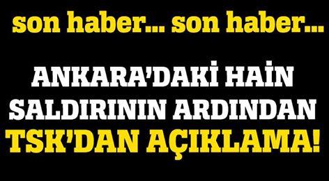 ANKARA'DAKİ HAİN SALDIRININ ARDINDAN TSK'DAN AÇIKLAMA!