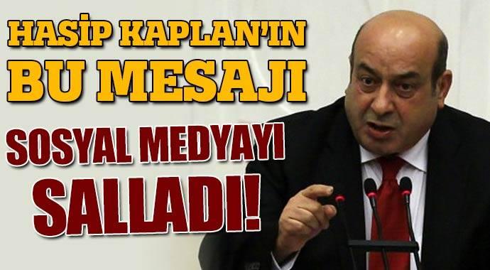 HASİP KAPLAN'IN BU MESAJI SOSYAL MEDYAYI SALLADI!