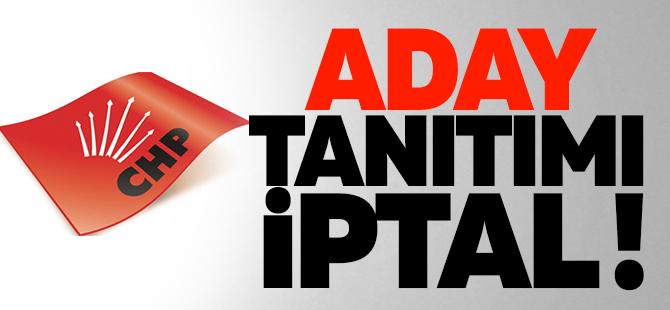 CHP'de aday tanıtım programı iptal edildi