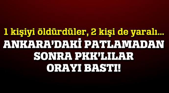 ANKARA'DAKİ PATLAMADAN SONRA PKK'LILAR ORAYI BASTI!
